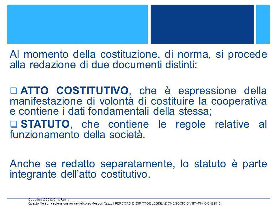 Al momento della costituzione, di norma, si procede alla redazione di due documenti distinti: