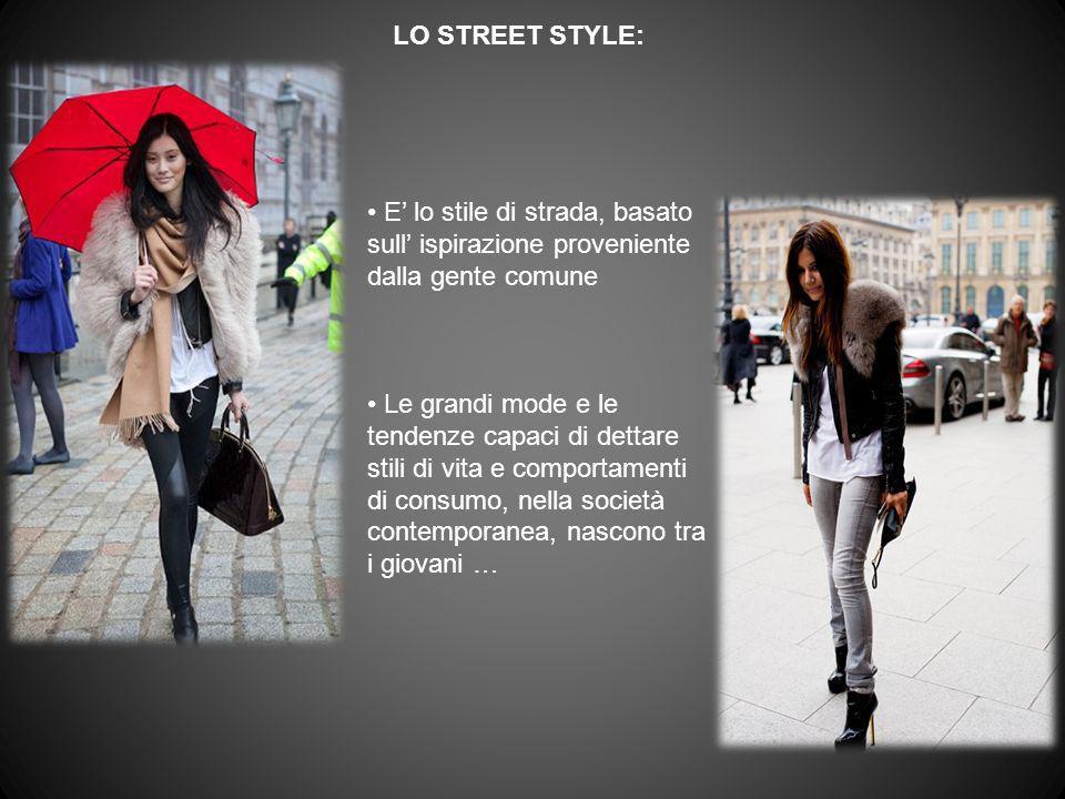 LO STREET STYLE: E' lo stile di strada, basato sull' ispirazione proveniente dalla gente comune.