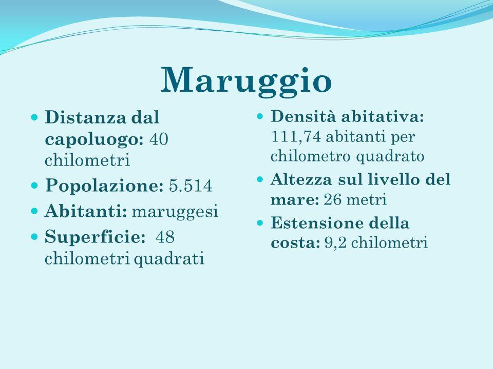 Maruggio Distanza dal capoluogo: 40 chilometri Popolazione: 5.514