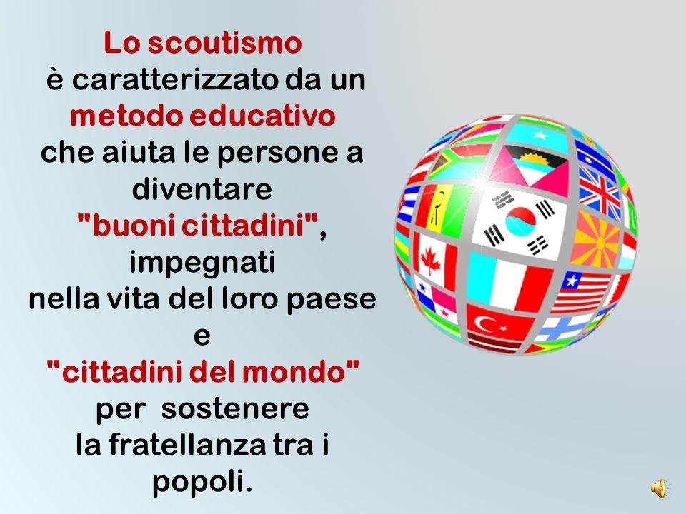 Lo scoutismo metodo educativo buoni cittadini , cittadini del mondo