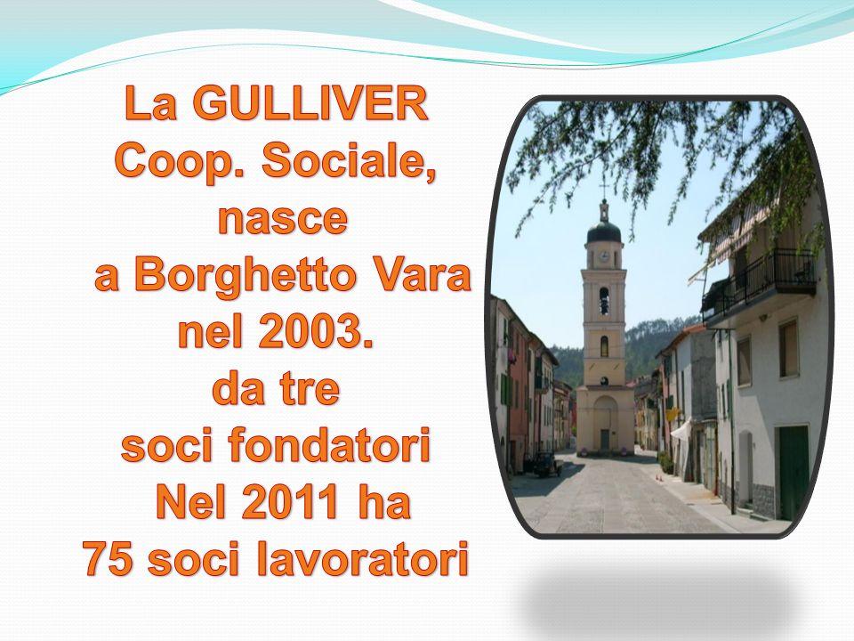 La GULLIVER Coop. Sociale, nasce. a Borghetto Vara. nel 2003. da tre. soci fondatori. Nel 2011 ha.