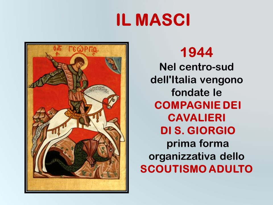 IL MASCI 1944 Nel centro-sud dell Italia vengono fondate le