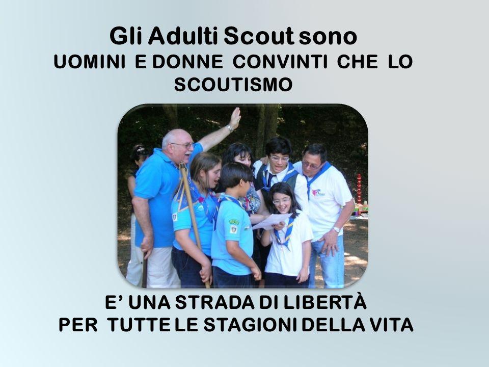 Gli Adulti Scout sono UOMINI E DONNE CONVINTI CHE LO SCOUTISMO