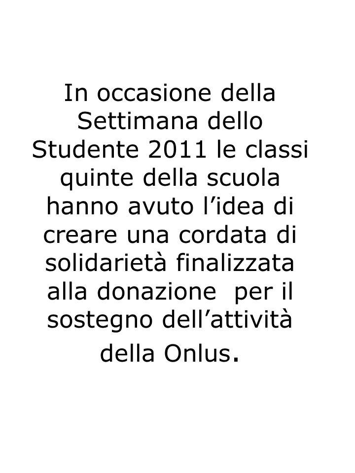In occasione della Settimana dello Studente 2011 le classi quinte della scuola hanno avuto l'idea di creare una cordata di solidarietà finalizzata alla donazione per il sostegno dell'attività della Onlus.