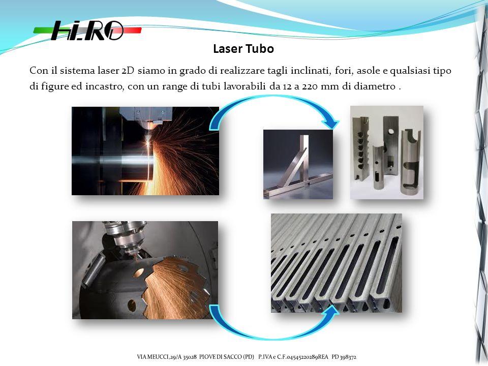 Laser Tubo Con il sistema laser 2D siamo in grado di realizzare tagli inclinati, fori, asole e qualsiasi tipo.