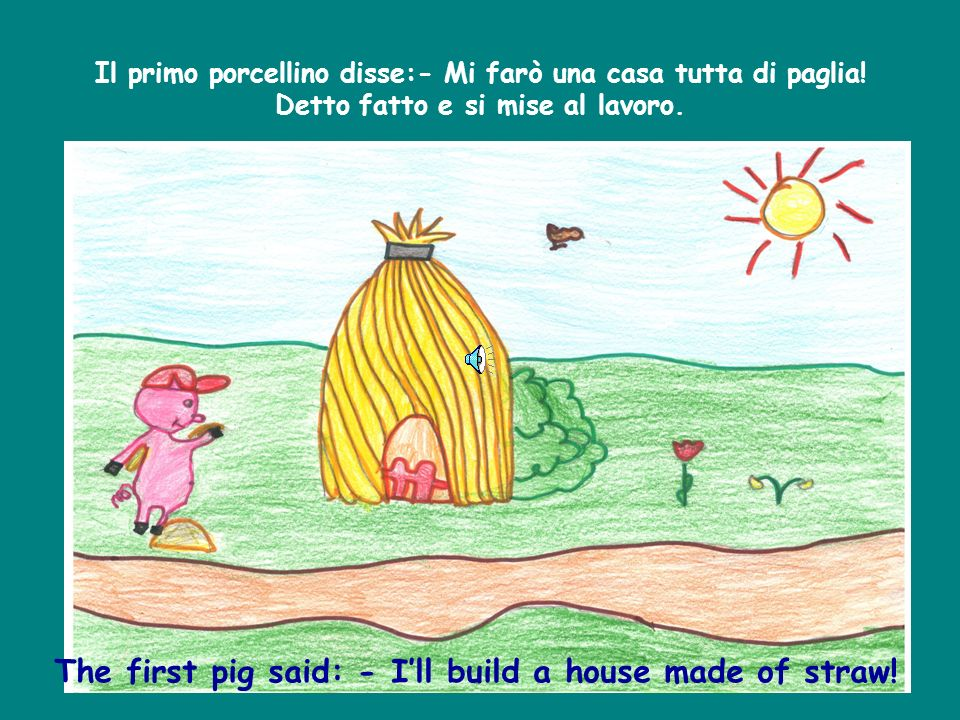 The first pig said: - I'll build a house made of straw!