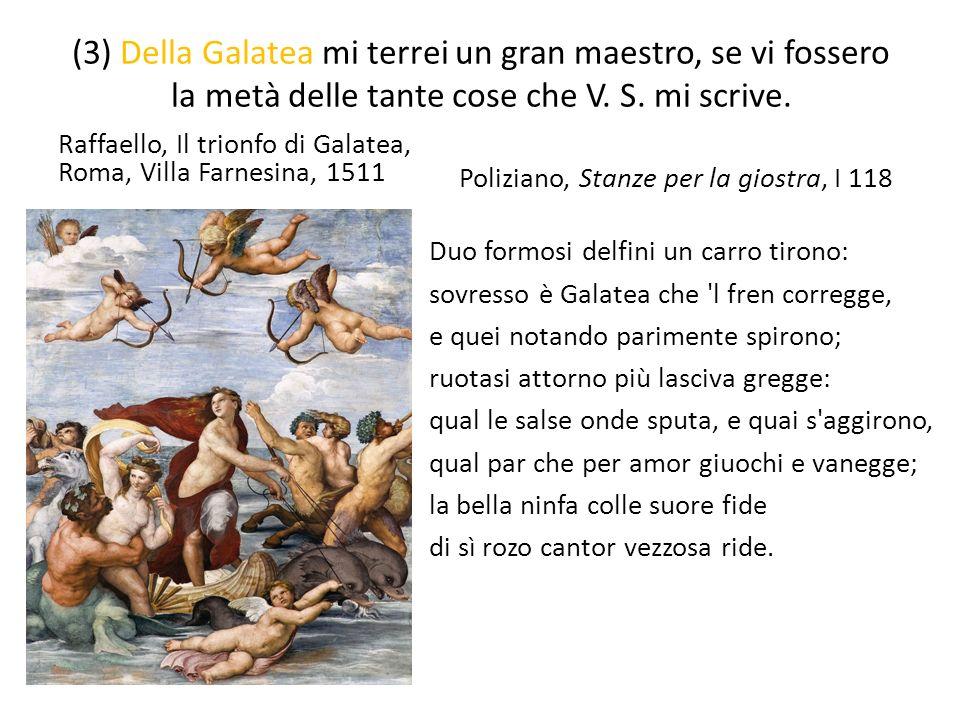 (3) Della Galatea mi terrei un gran maestro, se vi fossero la metà delle tante cose che V. S. mi scrive.