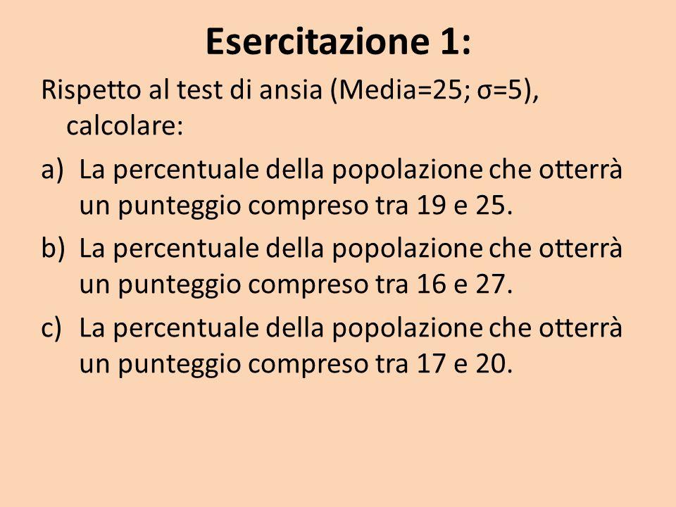 Esercitazione 1: Rispetto al test di ansia (Media=25; σ=5), calcolare: