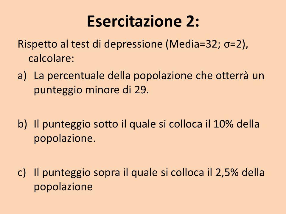 Esercitazione 2: Rispetto al test di depressione (Media=32; σ=2), calcolare: La percentuale della popolazione che otterrà un punteggio minore di 29.