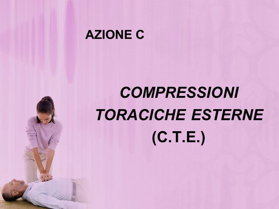 COMPRESSIONI TORACICHE ESTERNE (C.T.E.)