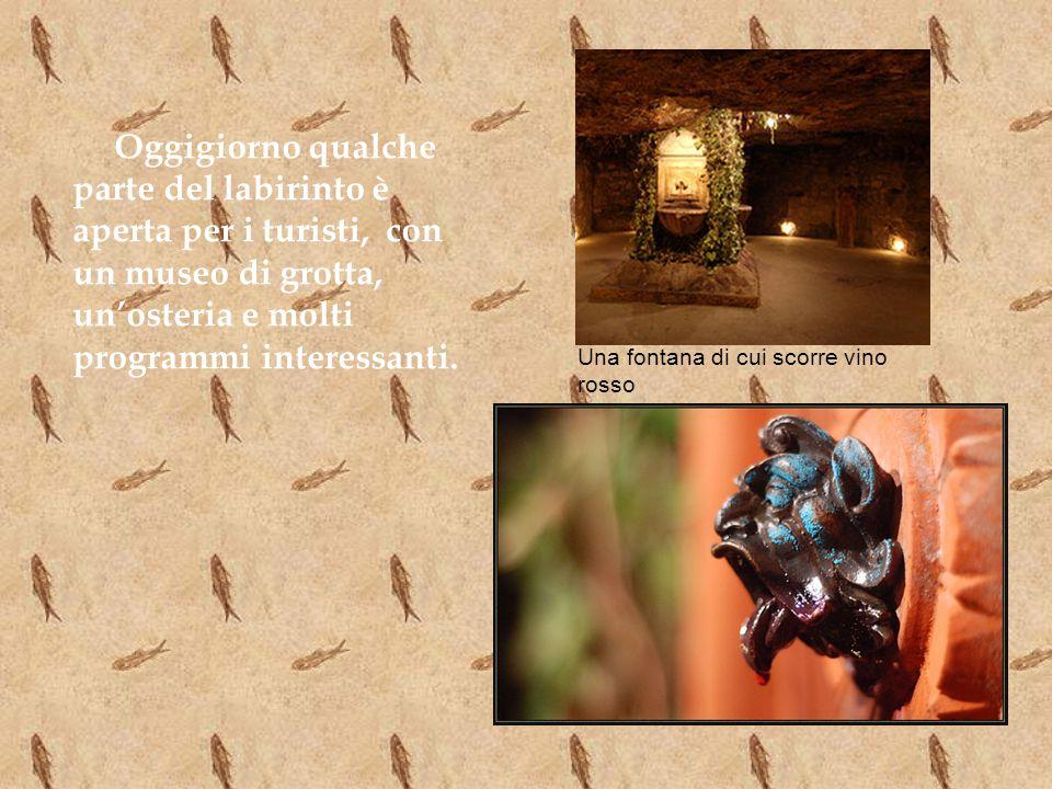 Oggigiorno qualche parte del labirinto è aperta per i turisti, con un museo di grotta, un'osteria e molti programmi interessanti.
