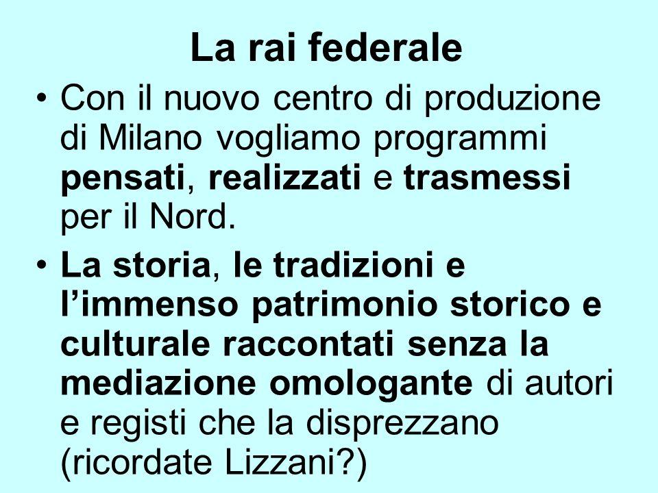 La rai federale Con il nuovo centro di produzione di Milano vogliamo programmi pensati, realizzati e trasmessi per il Nord.