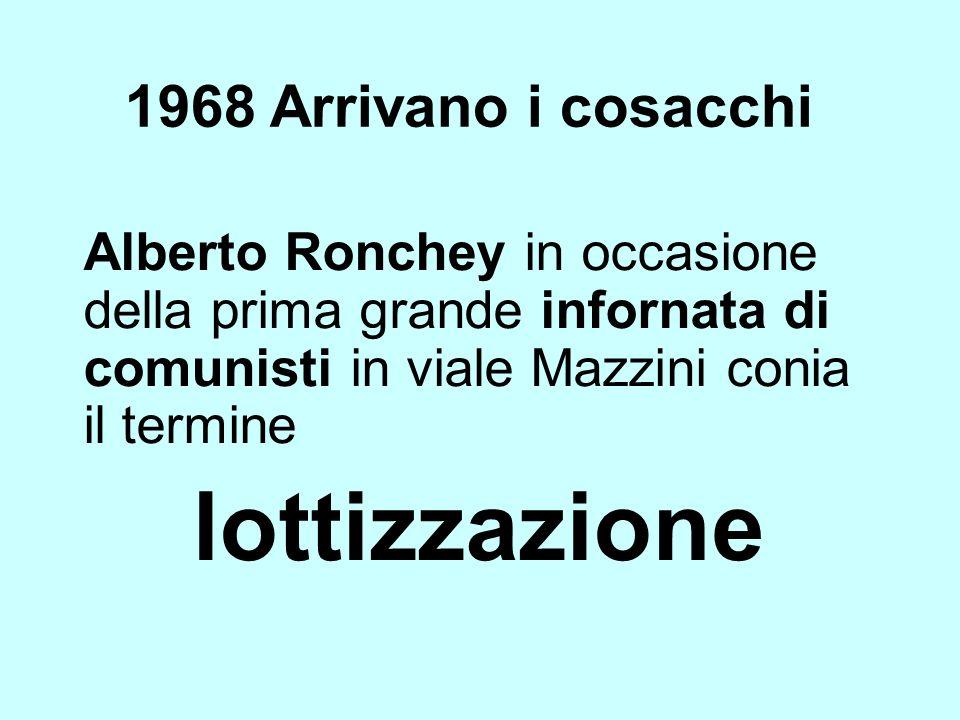 1968 Arrivano i cosacchi Alberto Ronchey in occasione della prima grande infornata di comunisti in viale Mazzini conia il termine.