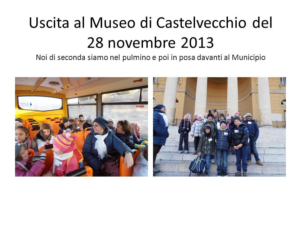 Uscita al Museo di Castelvecchio del 28 novembre 2013 Noi di seconda siamo nel pulmino e poi in posa davanti al Municipio