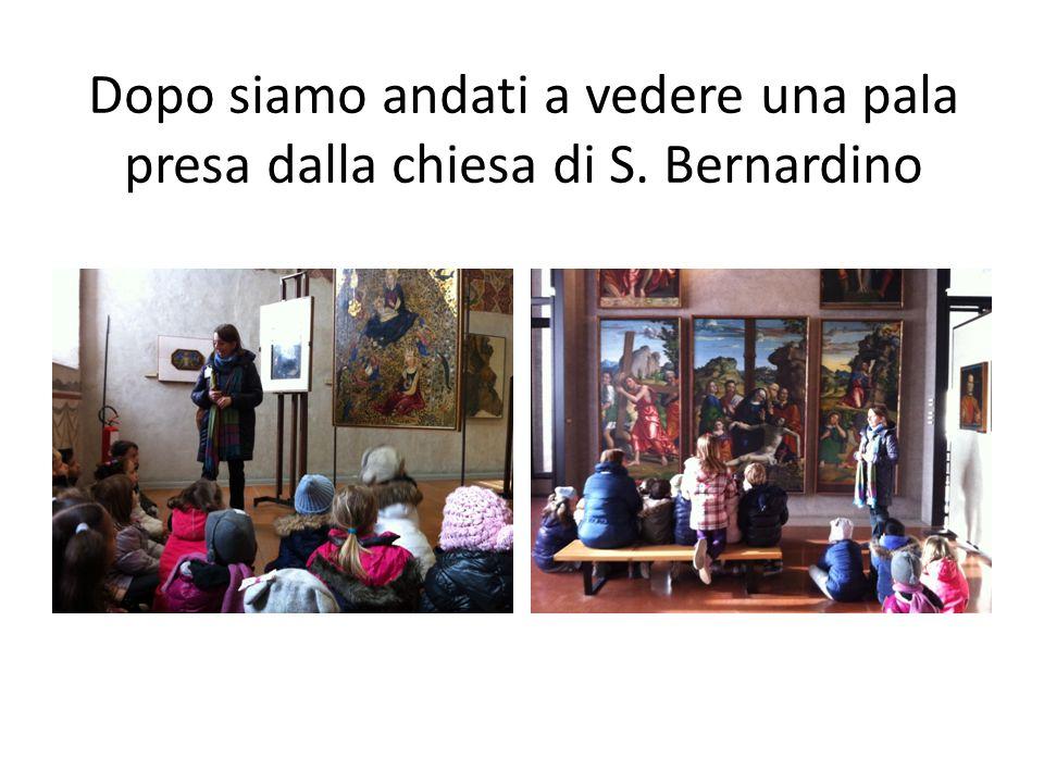 Dopo siamo andati a vedere una pala presa dalla chiesa di S. Bernardino