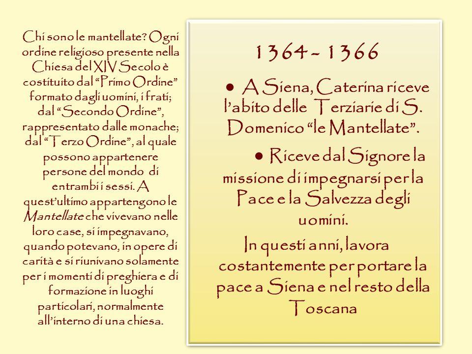 1364 - 1366 ● A Siena, Caterina riceve l'abito delle Terziarie di S. Domenico le Mantellate .