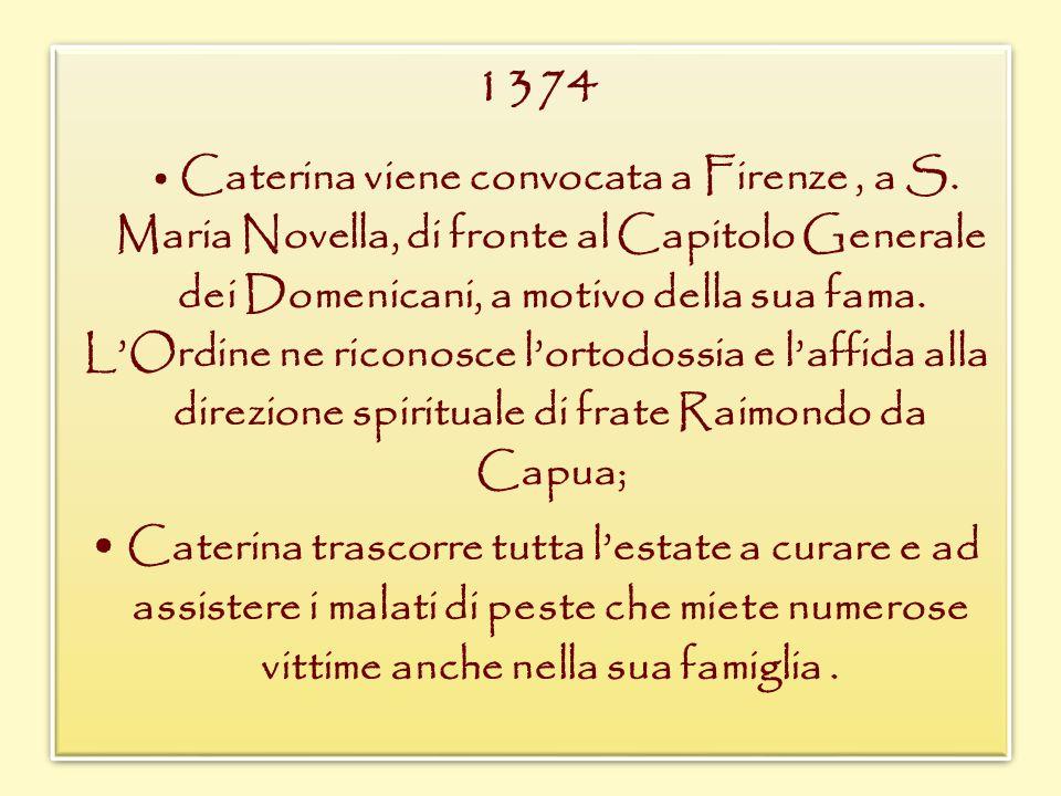 1374 • Caterina viene convocata a Firenze , a S. Maria Novella, di fronte al Capitolo Generale dei Domenicani, a motivo della sua fama.