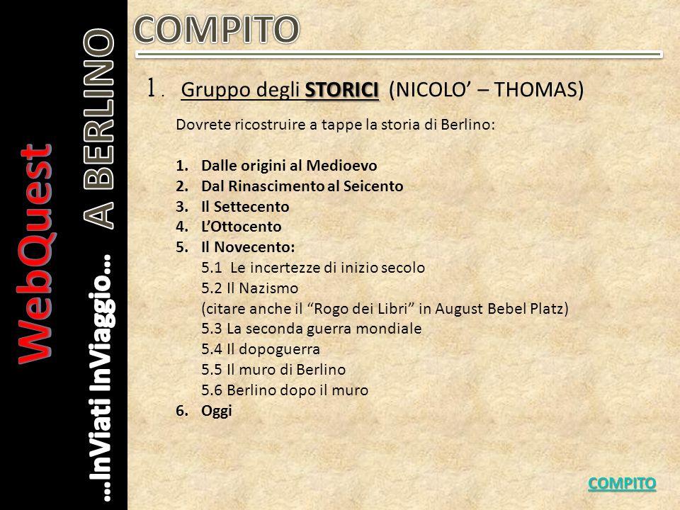 WebQuest A BERLINO COMPITO 1. Gruppo degli STORICI (NICOLO' – THOMAS)