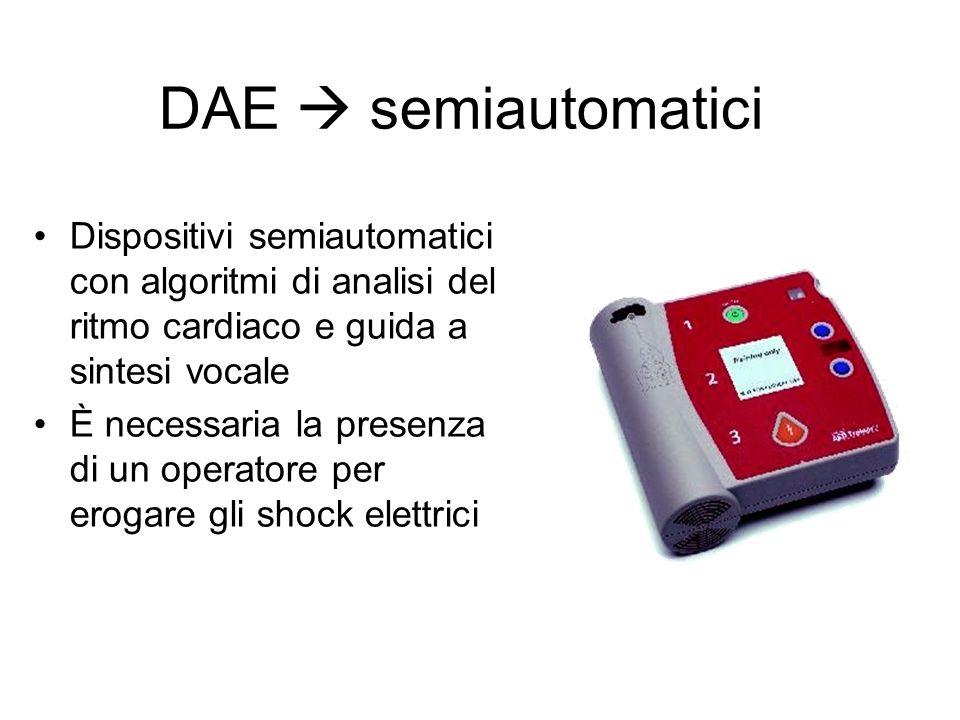 DAE  semiautomatici Dispositivi semiautomatici con algoritmi di analisi del ritmo cardiaco e guida a sintesi vocale.