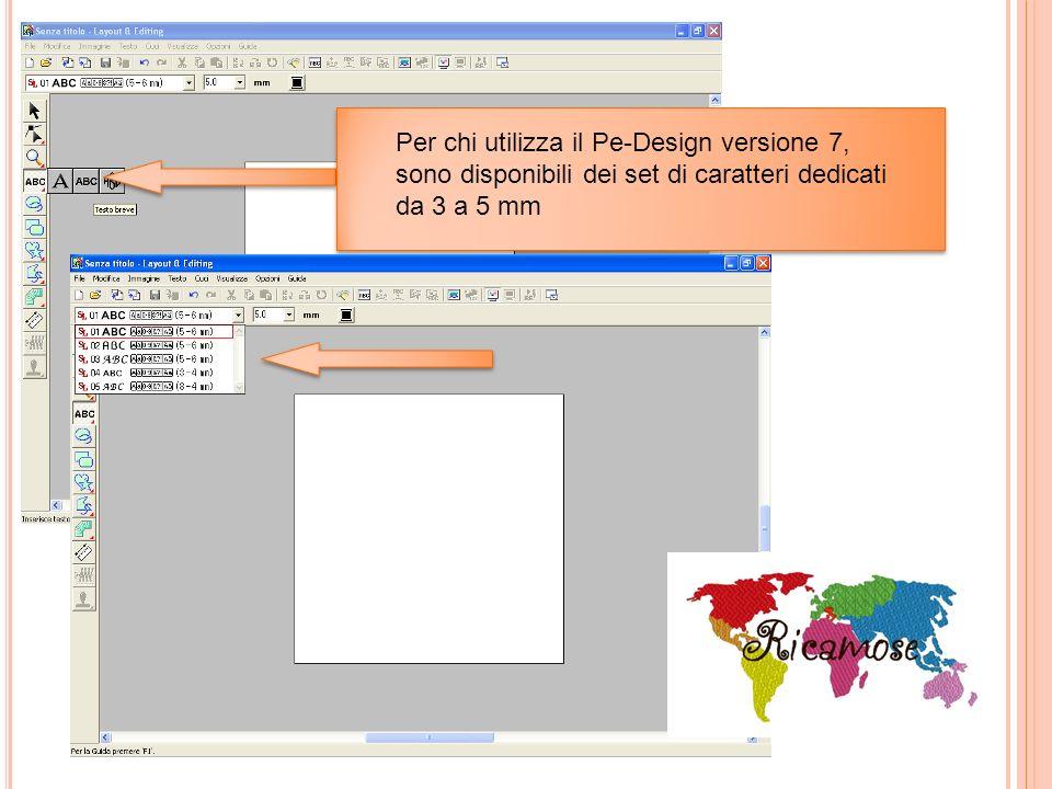 Per chi utilizza il Pe-Design versione 7, sono disponibili dei set di caratteri dedicati da 3 a 5 mm