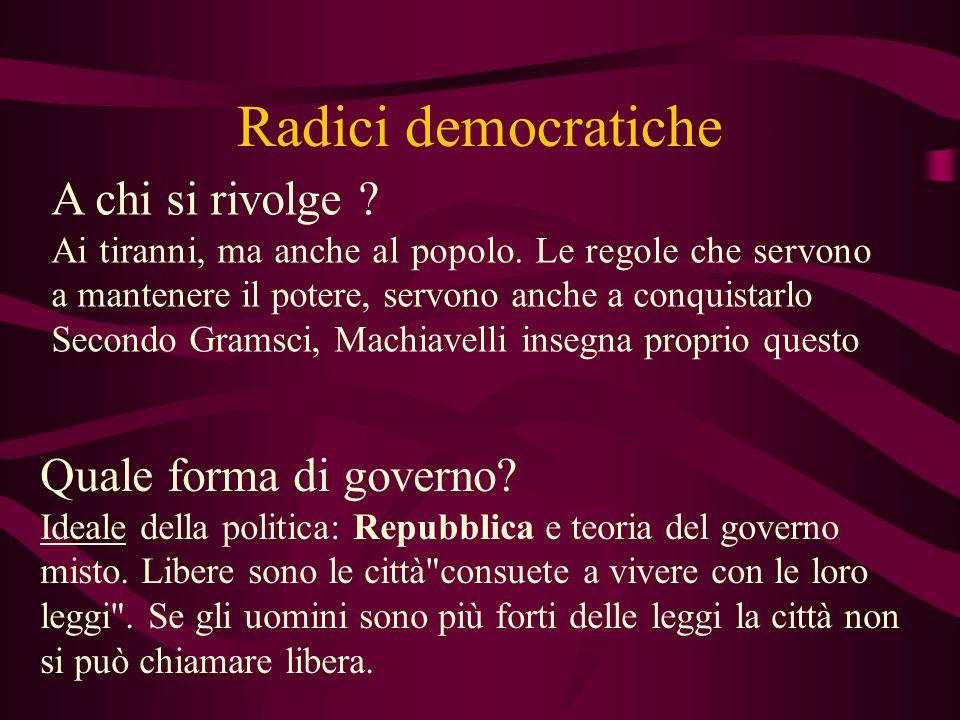 Radici democratiche A chi si rivolge Quale forma di governo