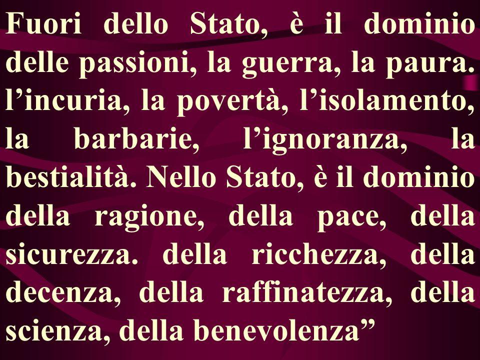 Fuori dello Stato, è il dominio delle passioni, la guerra, la paura