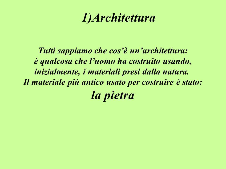 1)Architettura la pietra Tutti sappiamo che cos'è un'architettura: