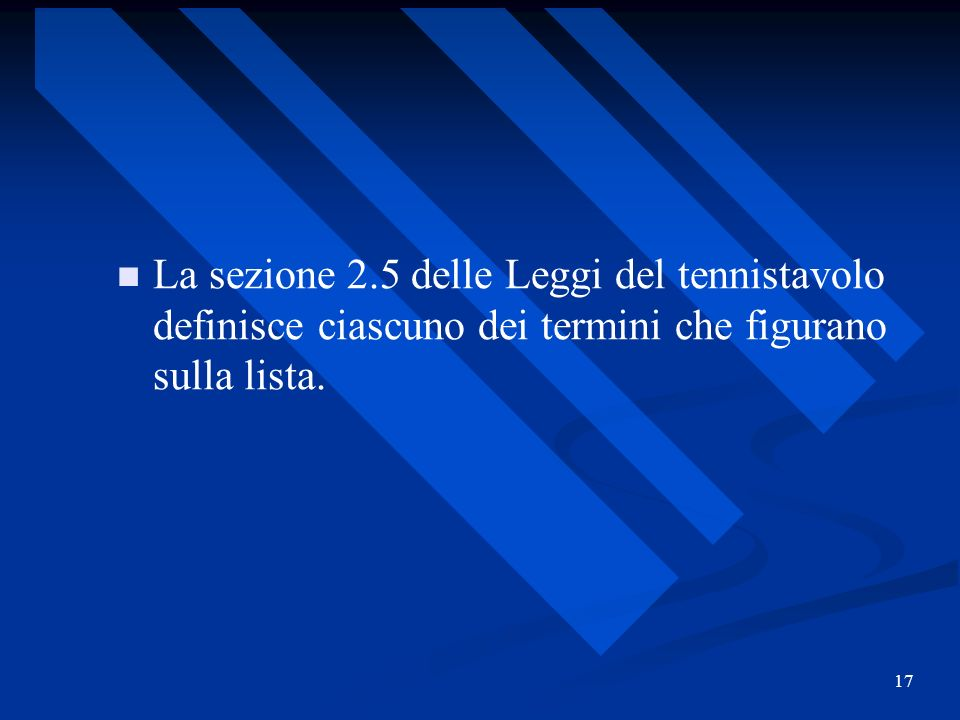 La sezione 2.5 delle Leggi del tennistavolo definisce ciascuno dei termini che figurano sulla lista.