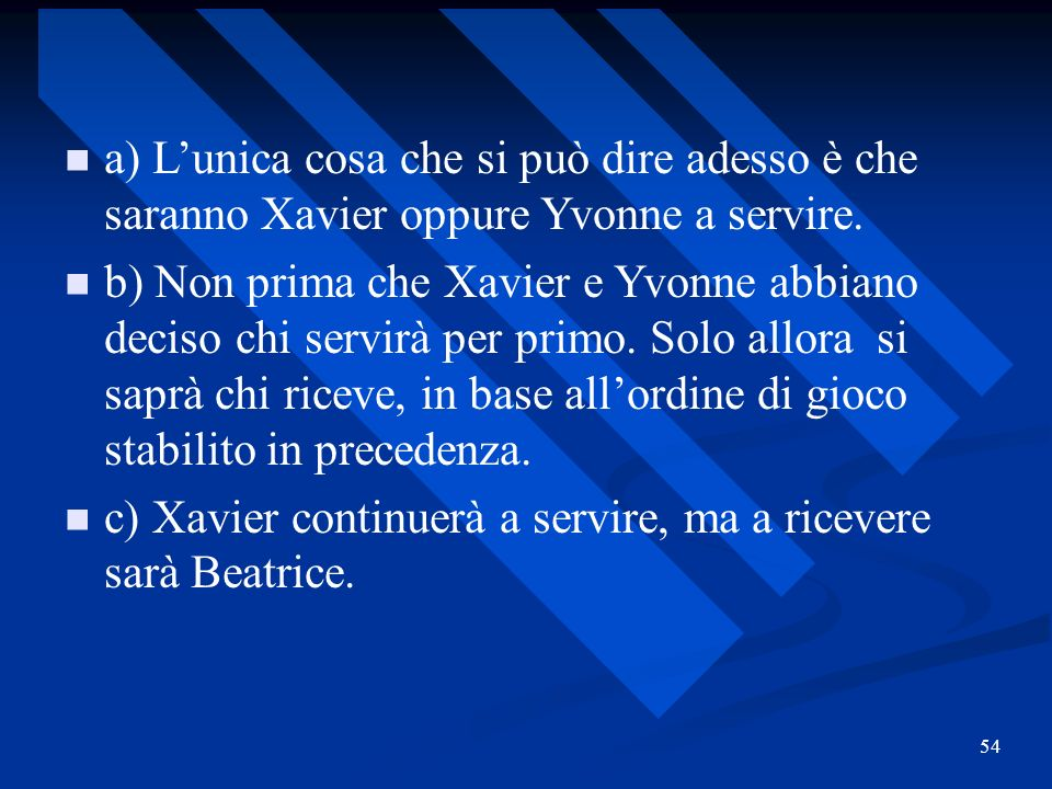 c) Xavier continuerà a servire, ma a ricevere sarà Beatrice.