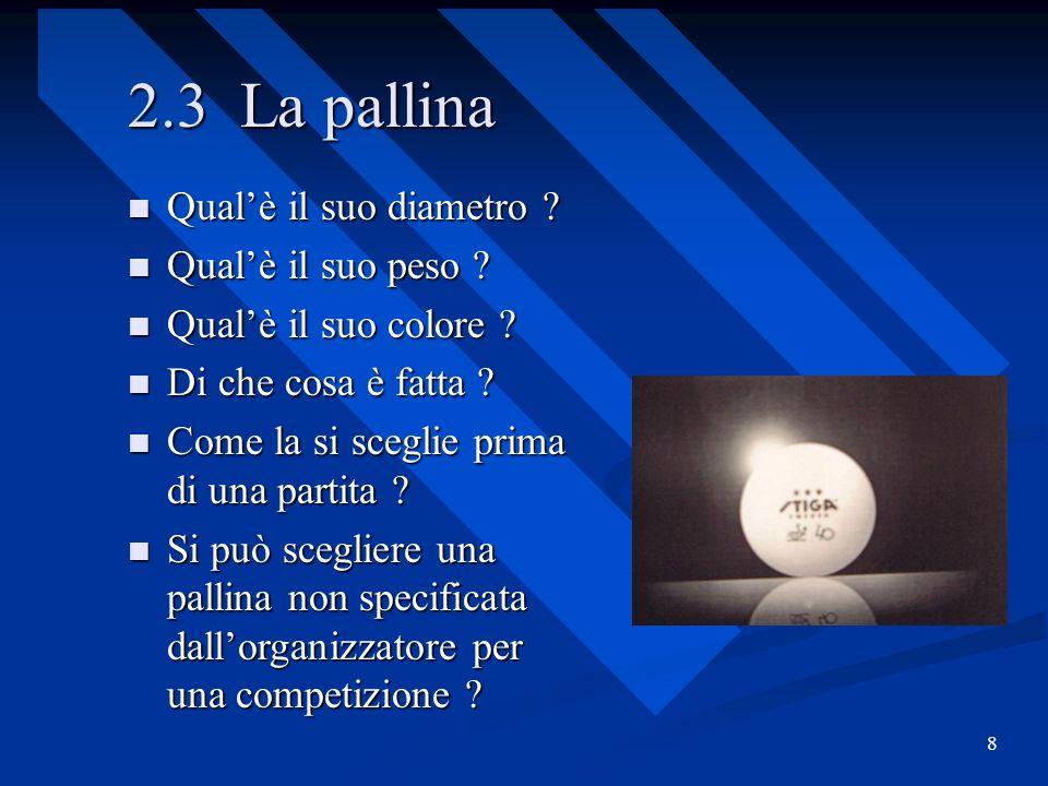 2.3 La pallina Qual'è il suo diametro Qual'è il suo peso