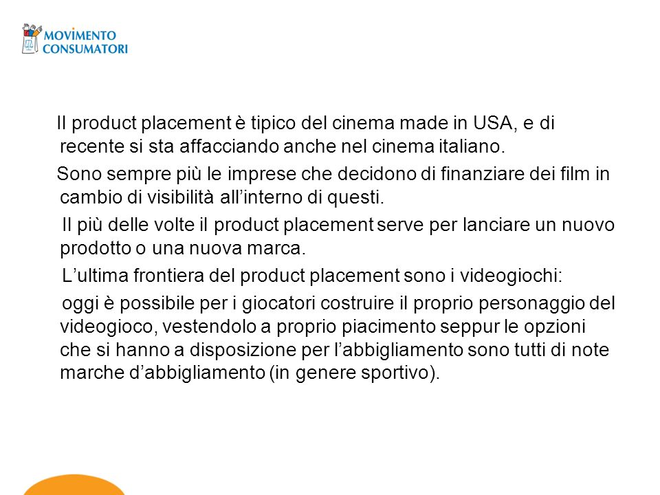 Il product placement è tipico del cinema made in USA, e di recente si sta affacciando anche nel cinema italiano.