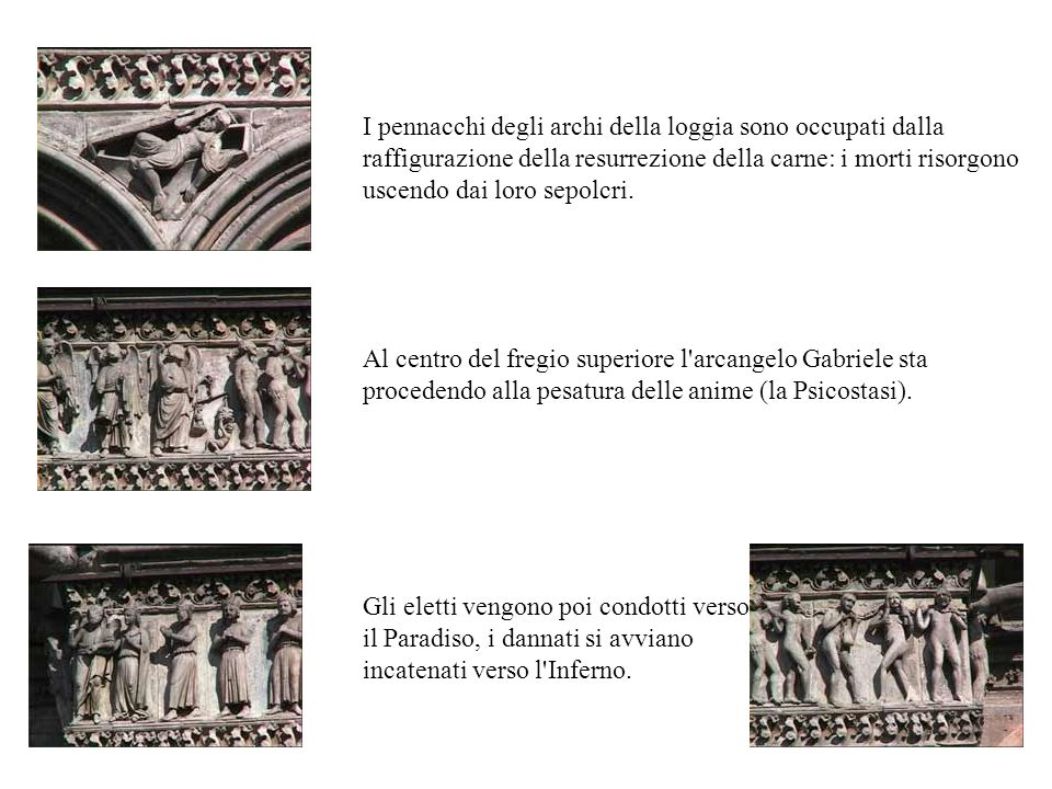 I pennacchi degli archi della loggia sono occupati dalla raffigurazione della resurrezione della carne: i morti risorgono uscendo dai loro sepolcri.