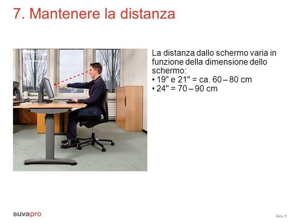 7. Mantenere la distanza La distanza dallo schermo varia in funzione della dimensione dello schermo:
