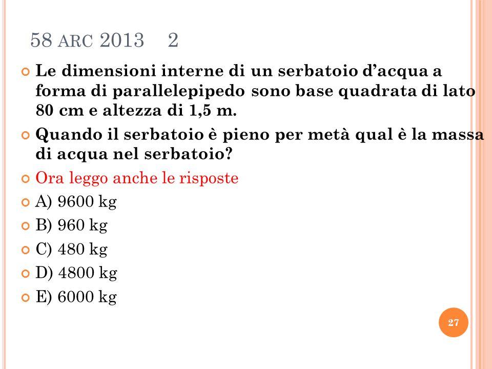 58 arc 2013 2 Le dimensioni interne di un serbatoio d'acqua a forma di parallelepipedo sono base quadrata di lato 80 cm e altezza di 1,5 m.
