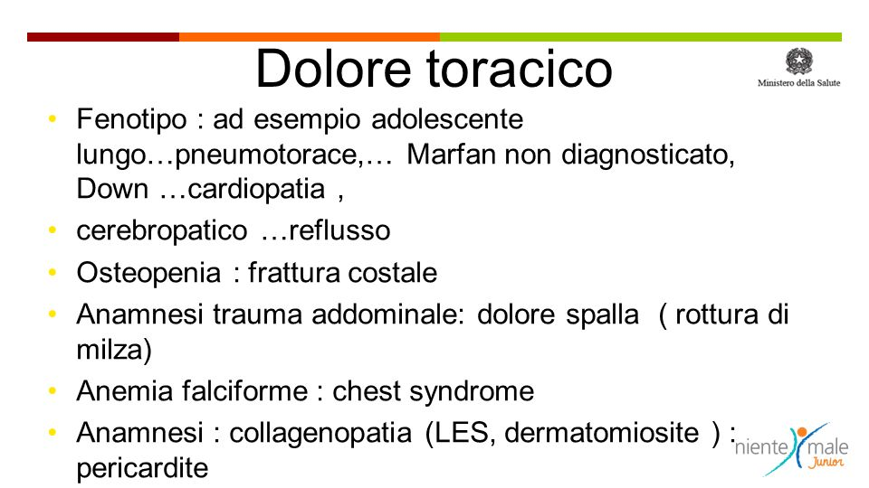Dolore toracico Fenotipo : ad esempio adolescente lungo…pneumotorace,… Marfan non diagnosticato, Down …cardiopatia ,