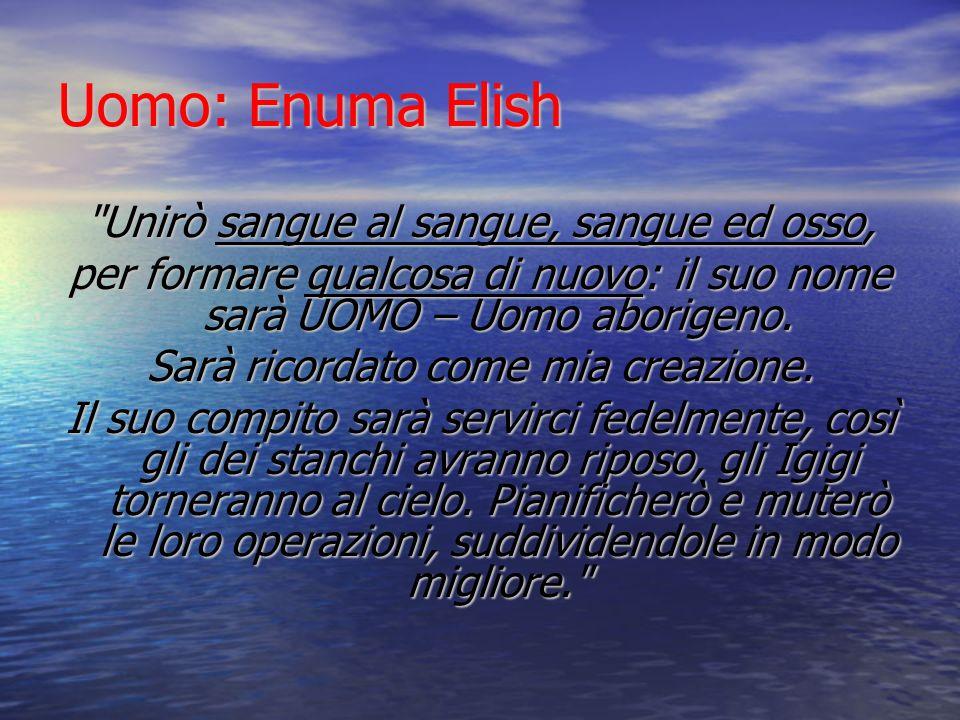 Uomo: Enuma Elish Unirò sangue al sangue, sangue ed osso,