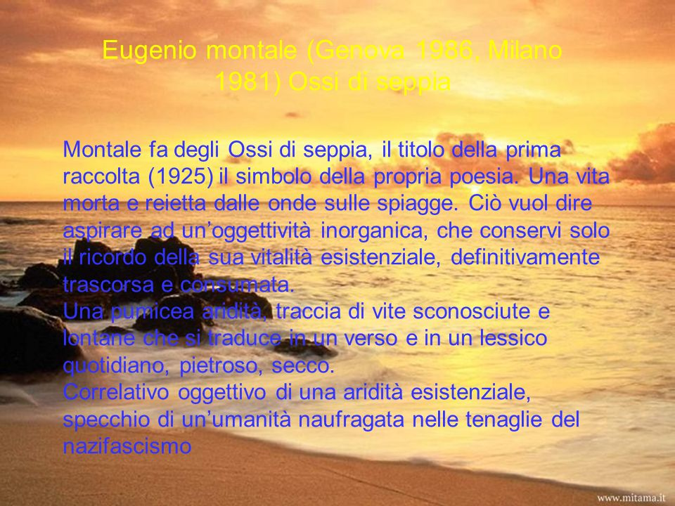 Eugenio montale (Genova 1986, Milano 1981) Ossi di seppia