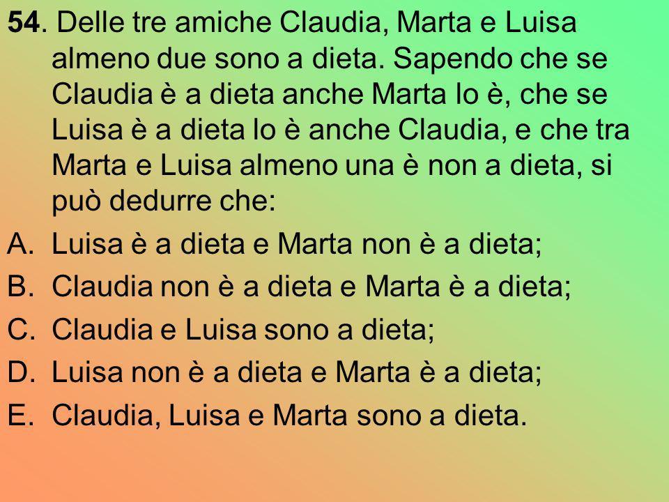 54. Delle tre amiche Claudia, Marta e Luisa almeno due sono a dieta