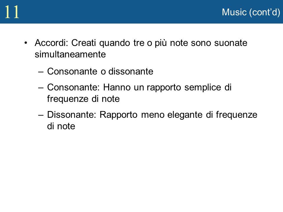 Music (cont'd) Accordi: Creati quando tre o più note sono suonate simultaneamente. Consonante o dissonante.