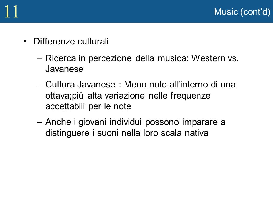 Music (cont'd) Differenze culturali. Ricerca in percezione della musica: Western vs. Javanese.