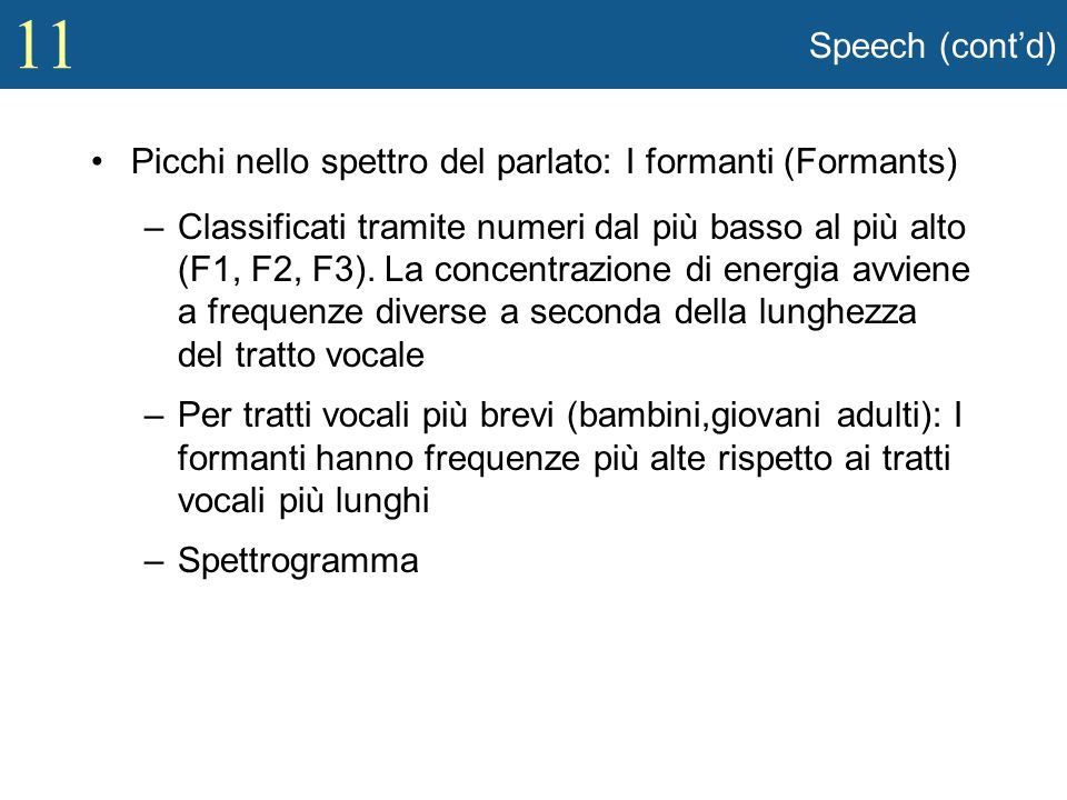 Speech (cont'd) Picchi nello spettro del parlato: I formanti (Formants)