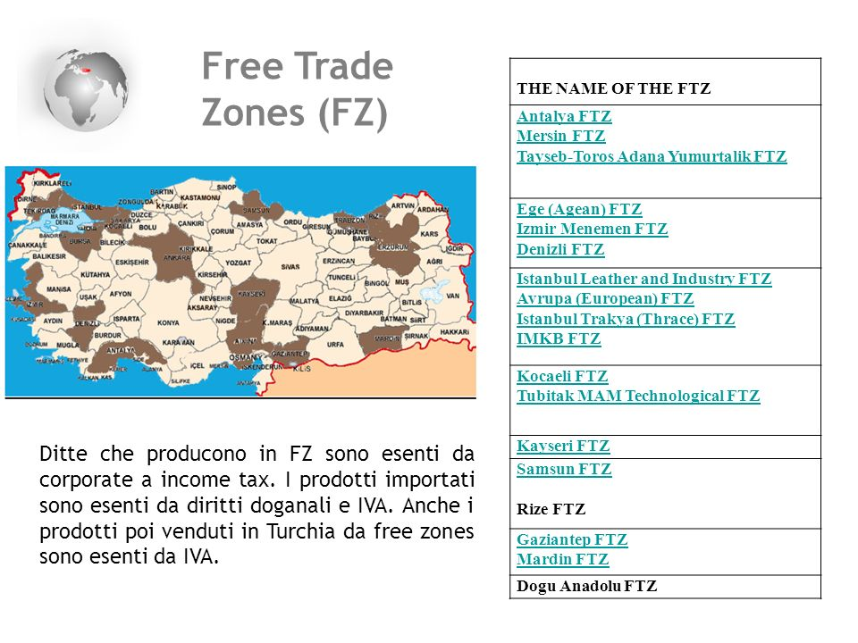 Free Trade. Zones (FZ) THE NAME OF THE FTZ. Antalya FTZ. Mersin FTZ. Tayseb-Toros Adana Yumurtalik FTZ.