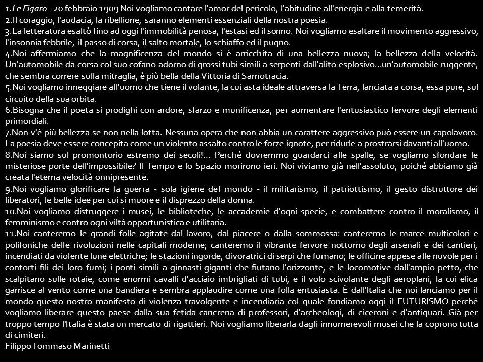 Le Figaro - 20 febbraio 1909 Noi vogliamo cantare l amor del pericolo, l abitudine all energia e alla temerità.