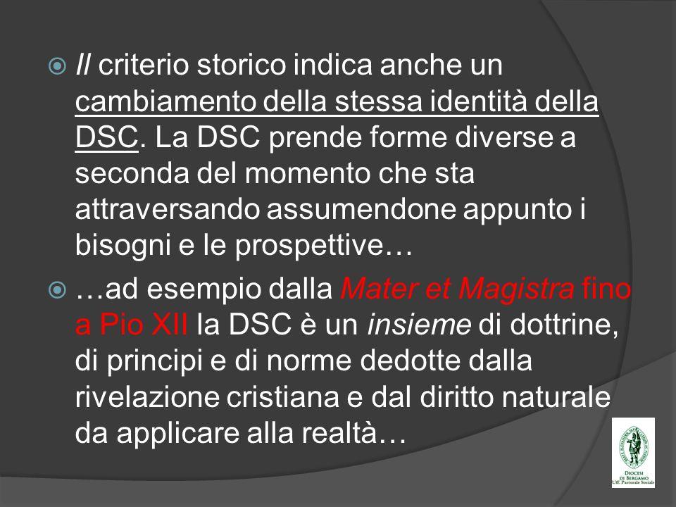 Il criterio storico indica anche un cambiamento della stessa identità della DSC. La DSC prende forme diverse a seconda del momento che sta attraversando assumendone appunto i bisogni e le prospettive…