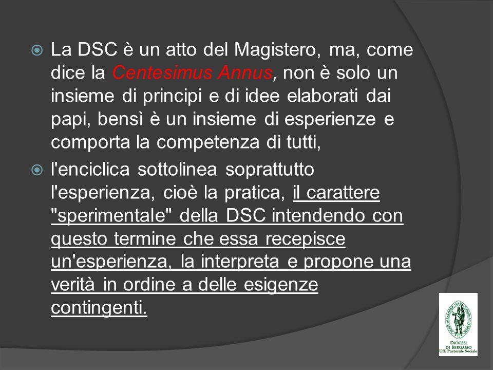 La DSC è un atto del Magistero, ma, come dice la Centesimus Annus, non è solo un insieme di principi e di idee elaborati dai papi, bensì è un insieme di esperienze e comporta la competenza di tutti,