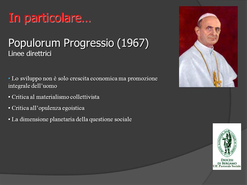 In particolare… Populorum Progressio (1967) Linee direttrici