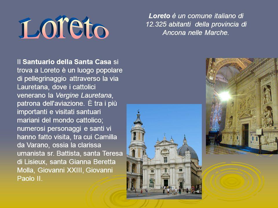 Loreto Loreto è un comune italiano di 12.325 abitanti della provincia di Ancona nelle Marche.