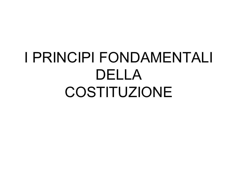 I PRINCIPI FONDAMENTALI DELLA COSTITUZIONE