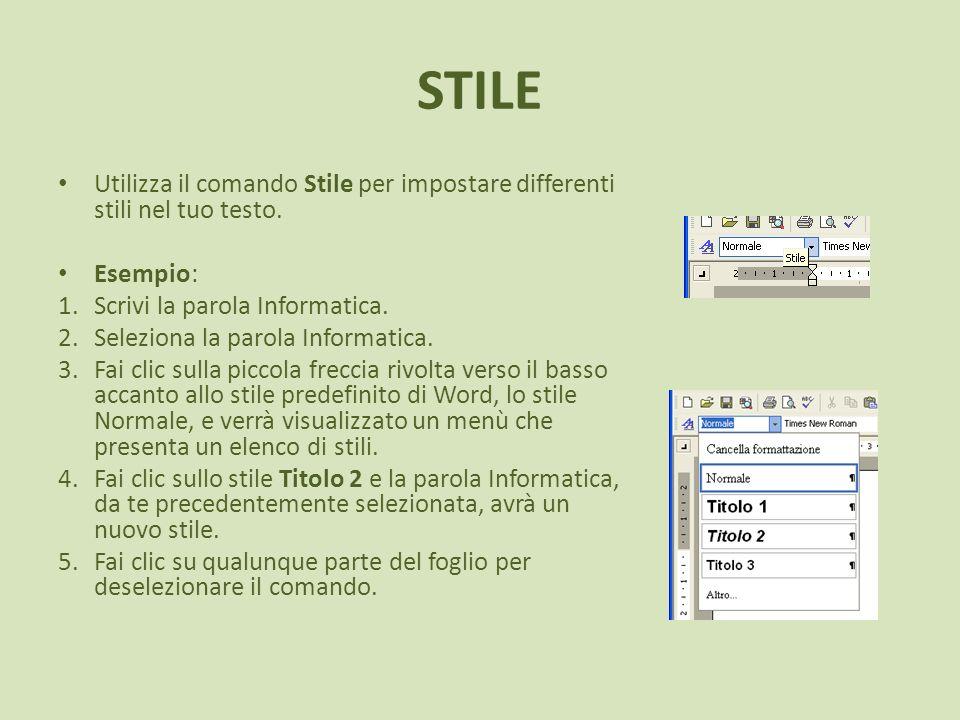 STILE Utilizza il comando Stile per impostare differenti stili nel tuo testo. Esempio: Scrivi la parola Informatica.