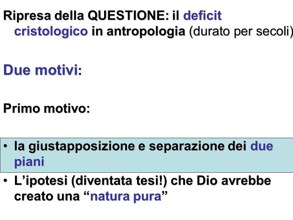 Ripresa della QUESTIONE: il deficit cristologico in antropologia (durato per secoli)